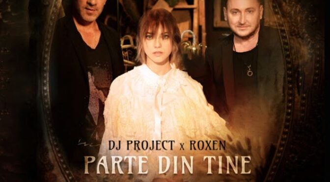 DJ Project x Roxen with 'Parte Din Tine' collaboration